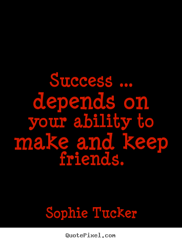 Customize picture quotes about success - Success ... depends on your ability to make and..