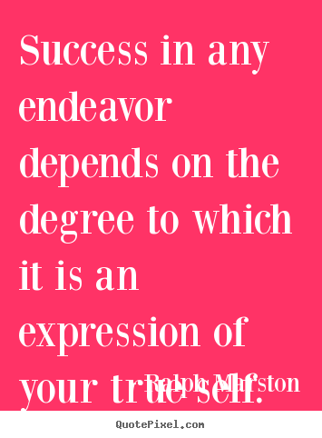 Success quotes - Success in any endeavor depends on the degree to..