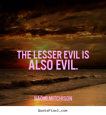 Create your own photo quotes about success - The lesser evil is also evil.