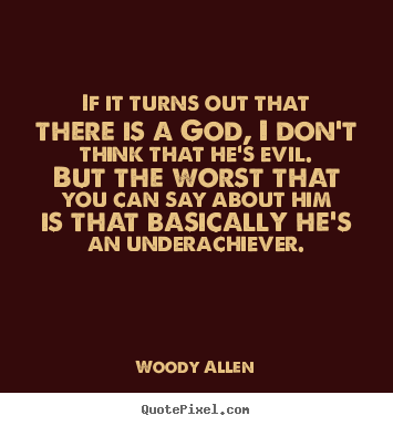 Woody Allen picture quotes - If it turns out that there is a god, i don't think.. - Success quotes