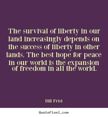 Success quotes - The survival of liberty in our land increasingly..
