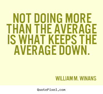 Not doing more than the average is what keeps the average down. William M. Winans good success quotes