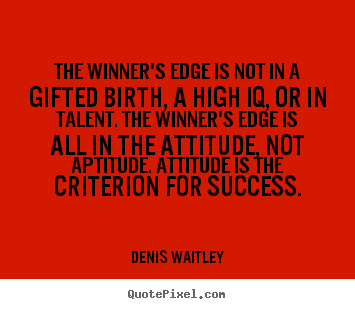 Sayings about success - The winner's edge is not in a gifted birth, a..