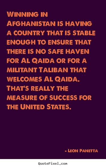 Leon Panetta picture quotes - Winning in afghanistan is having a country that is stable enough.. - Success quotes