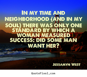 Quote about success - In my time and neighborhood (and in my soul)..