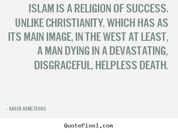 Make custom picture quote about success - Islam is a religion of success. unlike christianity, which has..