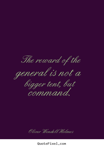 Make picture quotes about success - The reward of the general is not a bigger tent, but command.