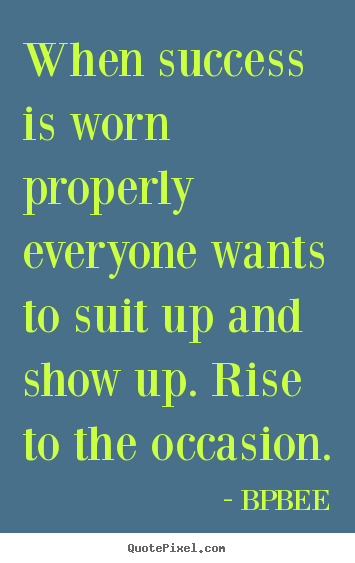 Quotes about success - When success is worn properly everyone wants to suit..