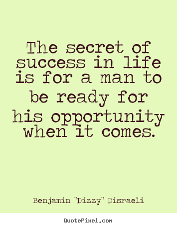 Success quotes - The secret of success in life is for a man to be..