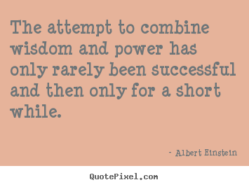 Success sayings - The attempt to combine wisdom and power has only..