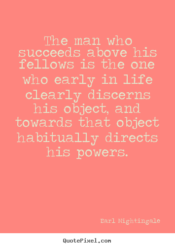 Success quotes - The man who succeeds above his fellows is the one..