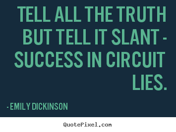 Success quotes - Tell all the truth but tell it slant - success..