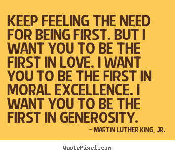 Create your own picture quotes about success - Keep feeling the need for being first. but i want you to be the..
