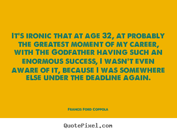 Quotes about success - It's ironic that at age 32, at probably..