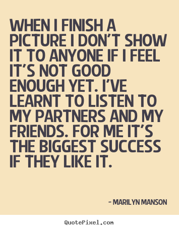 Marilyn Manson picture sayings - When i finish a picture i don't show it to.. - Success quote