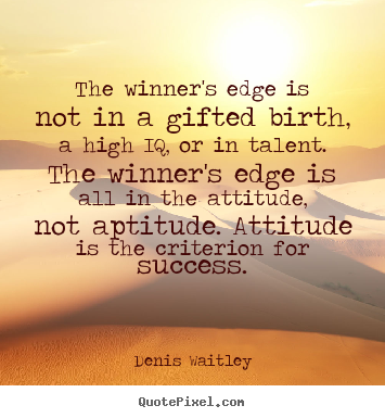 Denis Waitley picture quotes - The winner's edge is not in a gifted birth,.. - Success quotes