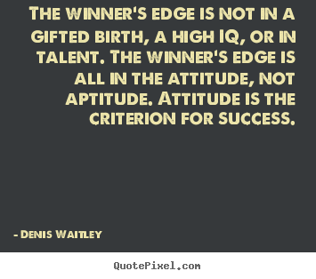 How to design image quotes about success - The winner's edge is not in a gifted birth, a high..