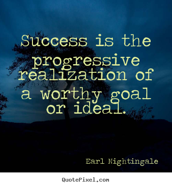 Quotes about success - Success is the progressive realization of a worthy goal or..