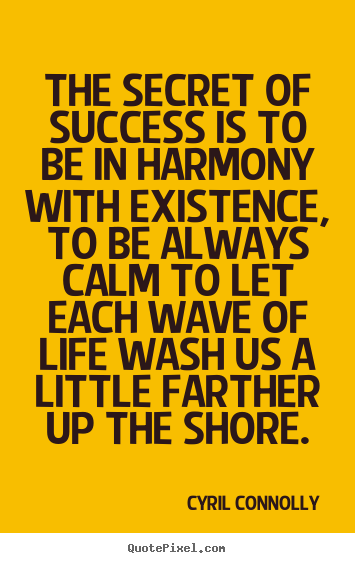 Quotes about success - The secret of success is to be in harmony with existence,..