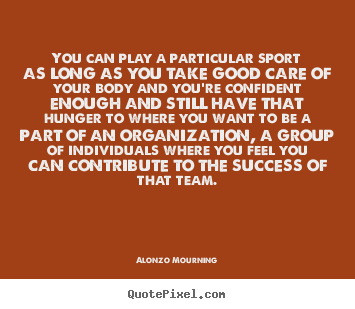 Success quotes - You can play a particular sport as long as you take good care..