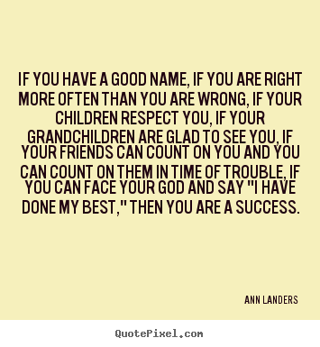 Success quote - If you have a good name, if you are right more often than you are wrong,..