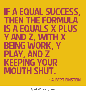 How to make picture quotes about success - If a equal success, then the formula is a equals..