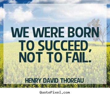 Success quotes - We were born to succeed, not to fail.