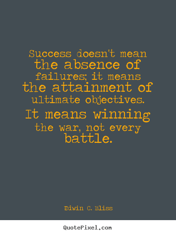 Success quotes - Success doesn't mean the absence of failures; it means the attainment..