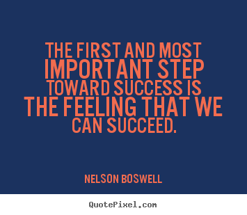 Success sayings - The first and most important step toward success..