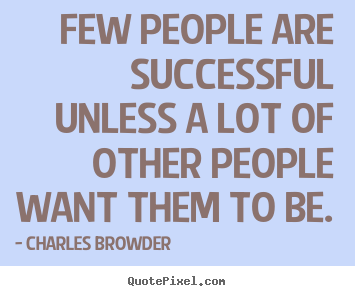 Success quotes - Few people are successful unless a lot of other..