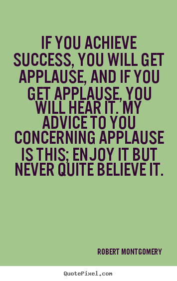 Design custom picture sayings about success - If you achieve success, you will get applause, and if..