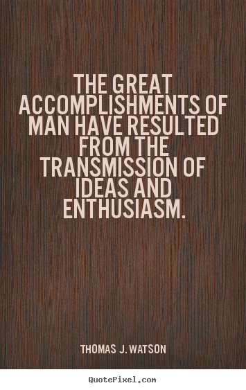 The great accomplishments of man have resulted from.. Thomas J. Watson good success quotes