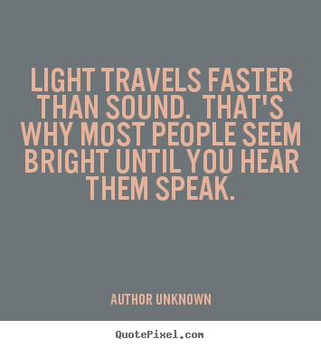 Design picture quotes about success - Light travels faster than sound. that's..