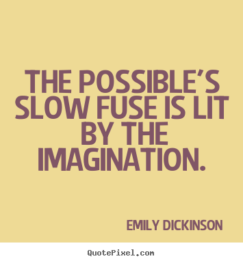 Quotes about success - The possible's slow fuse is lit by the imagination.