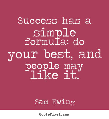 Success quotes - Success has a simple formula: do your best, and people..