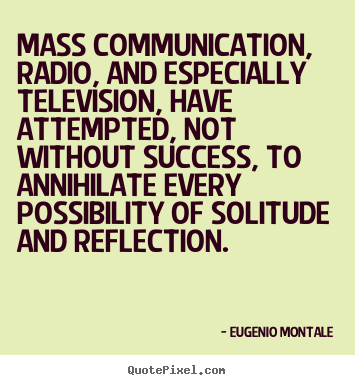 Quote about success - Mass communication, radio, and especially television,..
