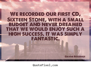 Success quotes - We recorded our first cd, sixteen stone,..