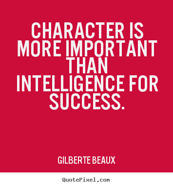 Success sayings - Character is more important than intelligence..