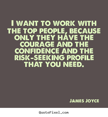 Success quotes - I want to work with the top people, because only they..