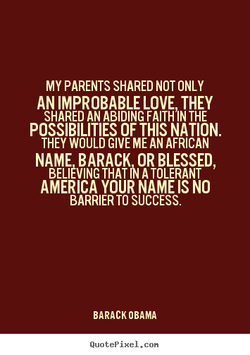 Quotes about success - My parents shared not only an improbable love,..