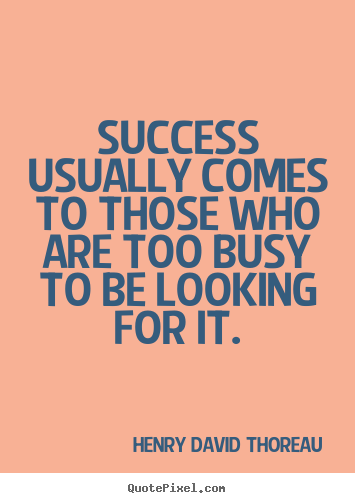 Quotes about success - Success usually comes to those who are too busy to..