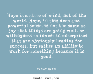 Quote about success - Hope is a state of mind, not of the world. hope, in this..