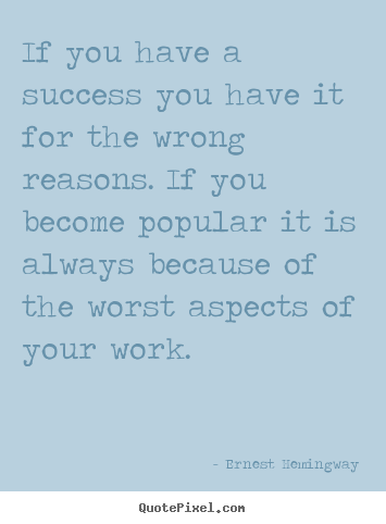 Success quote - If you have a success you have it for the wrong reasons...
