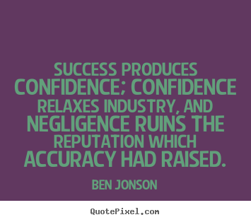 Success quotes - Success produces confidence; confidence relaxes industry,..