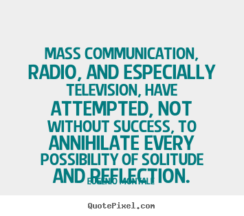 How to make image quote about success - Mass communication, radio, and especially television, have..