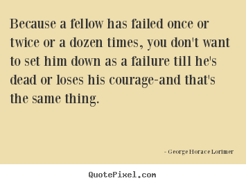 Make picture quotes about success - Because a fellow has failed once or twice or..