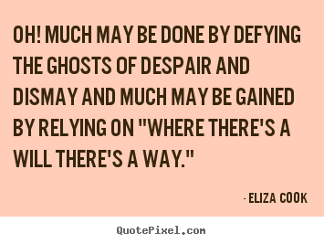 Eliza Cook picture quotes - Oh! much may be done by defying the ghosts of despair.. - Success quotes