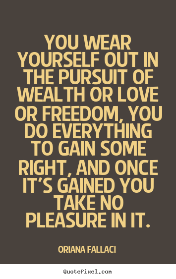 Success quotes - You wear yourself out in the pursuit of wealth..