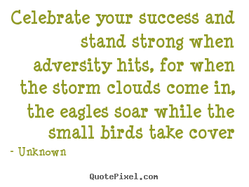 Quote about success - Celebrate your success and stand strong when adversity..