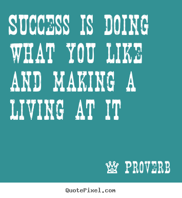 Diy picture quotes about success - Success is doing what you like and making a living..